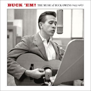 Buck Owens - Buck 'Em: The Music Of Buck Owens (1955-1967)