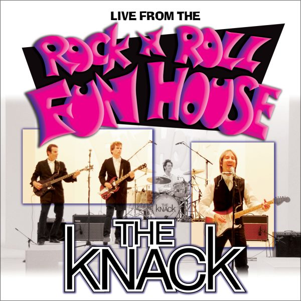 The Knack - Live From The Rock 'n' Roll Fun House