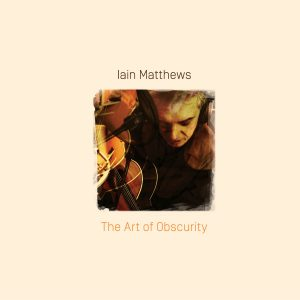Iain Matthews - The Art Of Obscurity
