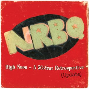 NRBQ - High Noon – A 50-Year Retrospective (Update)