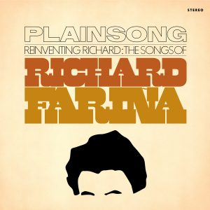Plainsong - Reinventing Richard: The Songs Of Richard Fariña