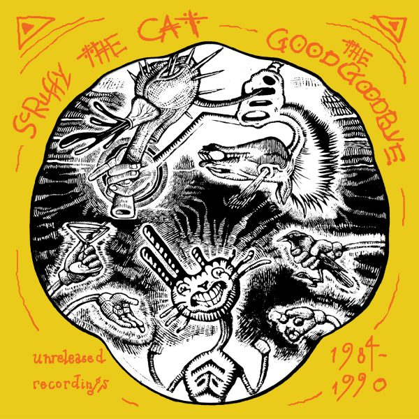 Scruffy The Cat - The Good Goodbye: Unreleased Recordings 1984-1990