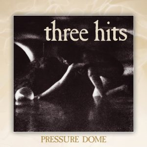 Three Hits - Pressure Dome