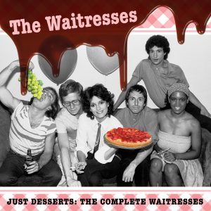 The Waitresses - Just Desserts: The Complete Waitresses