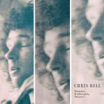 Chris Bell - Outtakes & Alternates, Volume 1