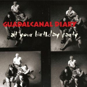 Guadalcanal Diary - At Your Birthday Party