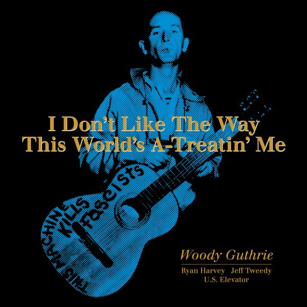 Woody Guthrie - I Don't Like The Way This World's A-Treatin' Me