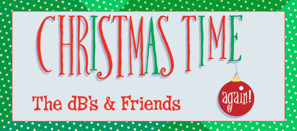The dB's & Friends: Christmas Time Again!