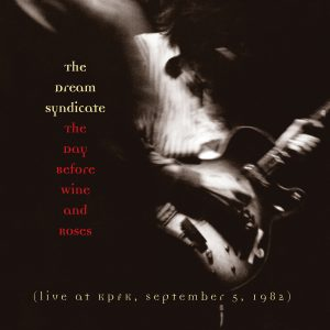 The Dream Syndicate - The Day Before Wine And Roses