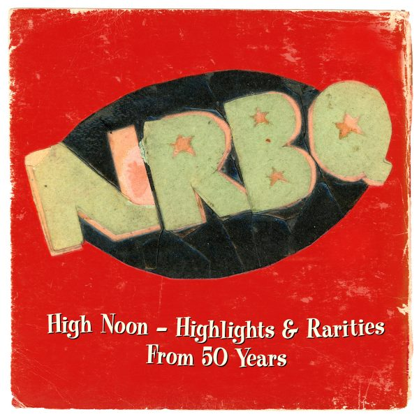 NRBQ - High Noon – Highlights & Rarities From 50 Years