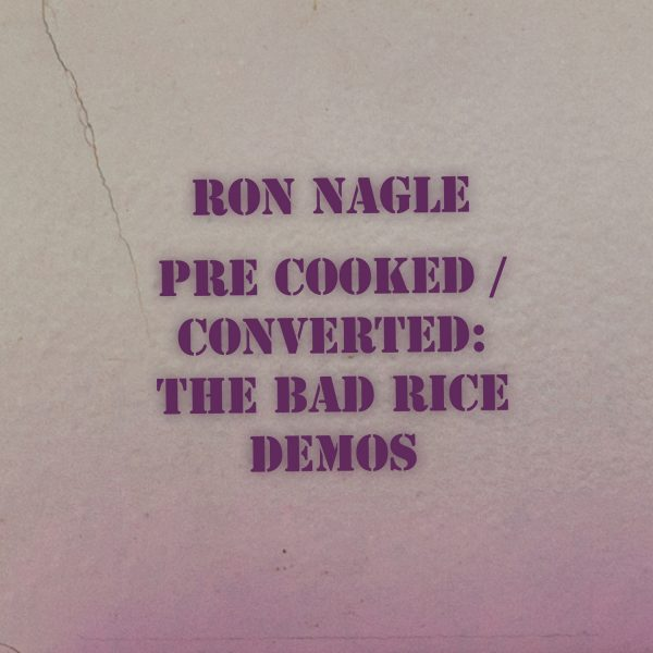 Ron Nagle - Pre-Cooked / Converted: The Bad Rice Demos