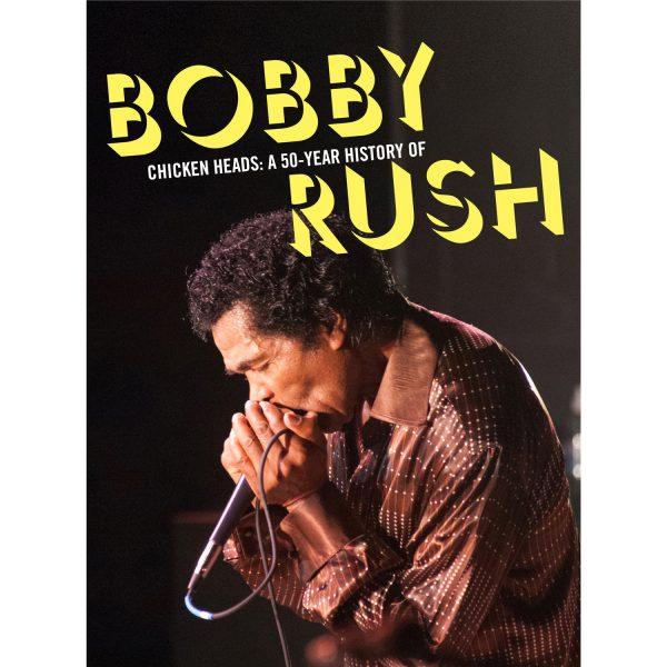 Bobby Rush - Chicken Heads: A 50-Year History Of Bobby Rush