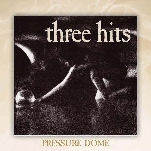 Three Hits - Pressure Dome