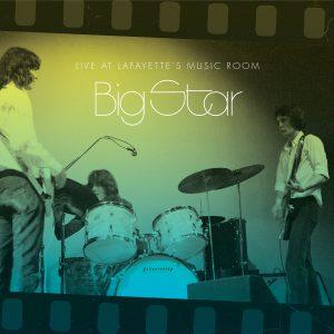 Big Star - Live At Lafayette's Music Room