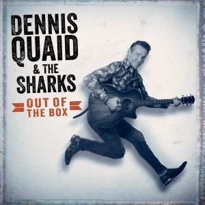 Dennis Quaid & The Sharks - Out Of The Box