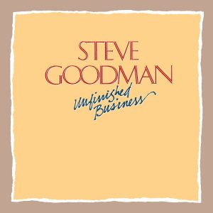 Steve Goodman - Unfinished Business