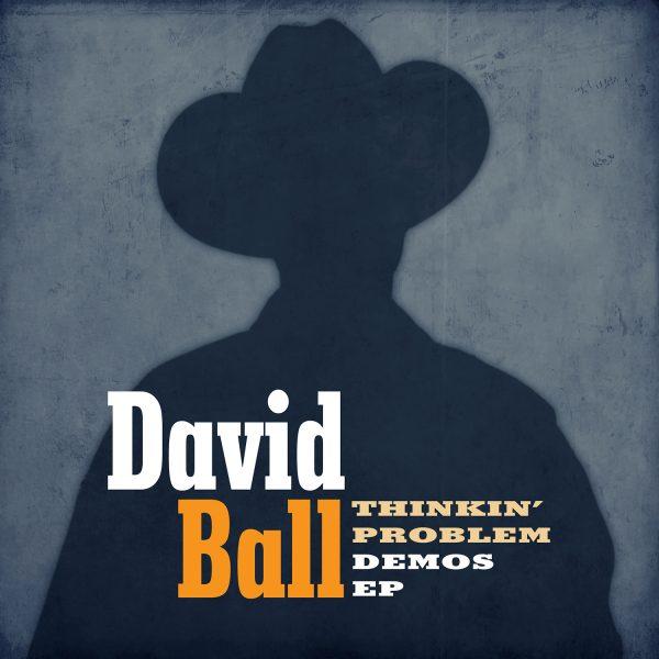 David Ball - Thinkin' Problem Demos EP