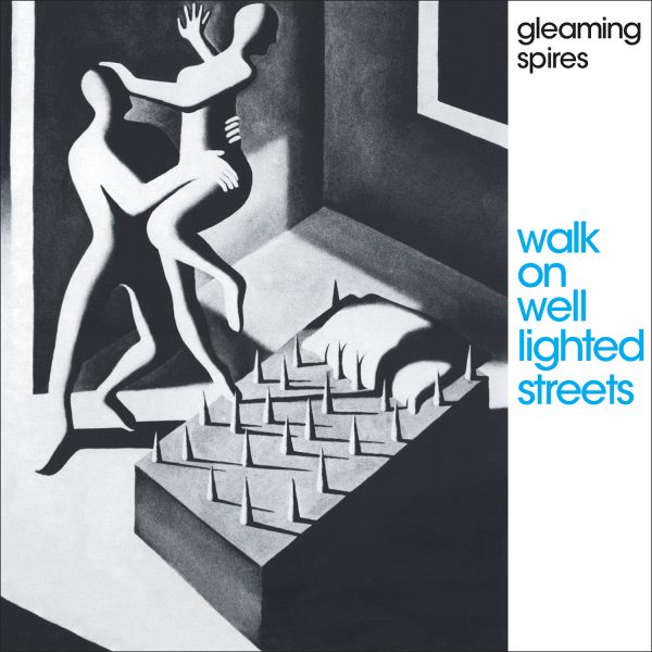 Gleaming Spires - Walk On Well Lighted Street