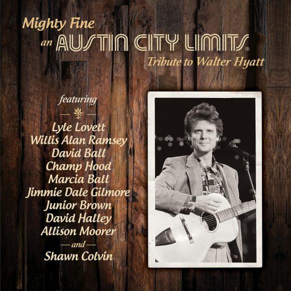 Mighty Fine - An Austin City Limits Tribute To Walter Hyatt